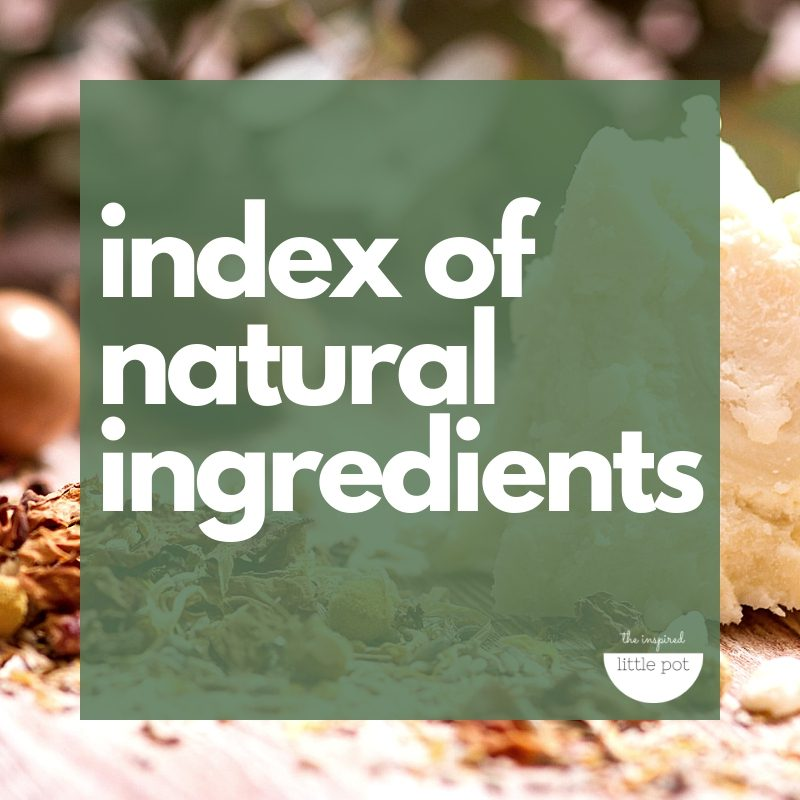 Index of Natural Ingredients - The Inspired Little Pot